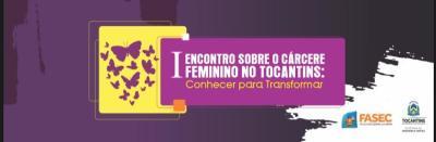 I Encontro sobre o cárcere feminino no Tocantins -conhecer para transformar.jpeg