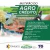 Gurupi e região serão os primeiros contemplados com parte desse recurso por meio do Mutirão do AgroCrédito